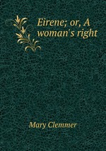 Eirene; or, A woman`s right