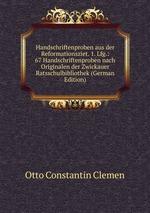 Handschriftenproben aus der Reformationsziet. 1. Lfg.: 67 Handschriftenproben nach Originalen der Zwickauer Ratsschulbibliothek (German Edition)