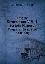 Opera: Stromatum V-Viii. Scripta Minora. Fragmenta (Latin Edition)