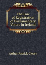 The Law of Registration of Parliamentary Voters in Ireland