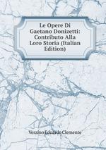 Le Opere Di Gaetano Donizetti: Contributo Alla Loro Storia (Italian Edition)