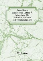 Premire -Neuvime Lettre Monsieur De Voltaire, Volume 1 (French Edition)