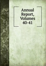 Annual Report, Volumes 40-41