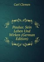 Paulus: Sein Leben Und Wirken (German Edition)