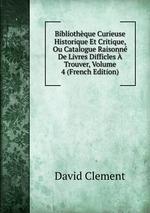 Bibliothque Curieuse Historique Et Critique, Ou Catalogue Raisonn De Livres Difficles  Trouver, Volume 4 (French Edition)