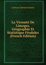 La Vicomt De Limoges, Gographie Et Statistique Fodales (French Edition)