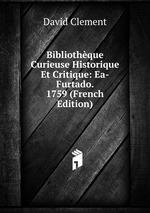Bibliothque Curieuse Historique Et Critique: Ea-Furtado. 1759 (French Edition)