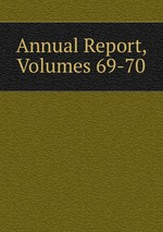 Annual Report, Volumes 69-70