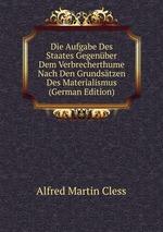 Die Aufgabe Des Staates Gegenber Dem Verbrecherthume Nach Den Grundstzen Des Materialismus (German Edition)