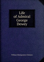 Life of Admiral George Dewey