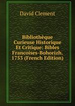 Bibliothque Curieuse Historique Et Critique: Bibles Francoises-Bohorizh. 1753 (French Edition)