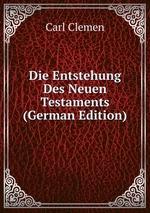 Die Entstehung Des Neuen Testaments (German Edition)