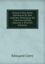Histoire Des tats Gnraux Et Des Liberts Publiques En Franche-Comt, Volume 2 (French Edition)