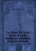 La Difesa De` Libri Santi: E Della Religione Giudaica (Italian Edition)