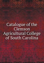 Catalogue of the Clemson Agricultural College of South Carolina
