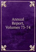Annual Report, Volumes 73-74