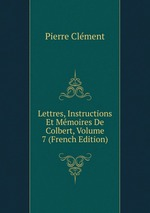 Lettres, Instructions Et Mmoires De Colbert, Volume 7 (French Edition)