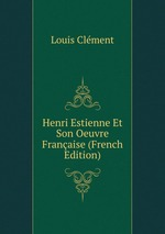 Henri Estienne Et Son Oeuvre Franaise (French Edition)