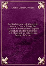 """English Literature of Nineteenth Century: On the Plan of the Author`s """"Compendium of English Literature"""" and Supplementary to It. Designed for Colleges and Advanced Classes"""