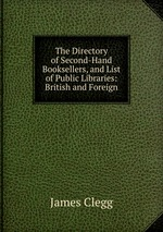 The Directory of Second-Hand Booksellers, and List of Public Libraries: British and Foreign