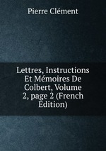 Lettres, Instructions Et Mmoires De Colbert, Volume 2,page 2 (French Edition)