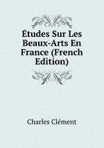 tudes Sur Les Beaux-Arts En France (French Edition)