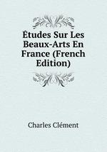 tudes Sur Les Beaux-Arts En France (French Edition)
