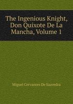The Ingenious Knight, Don Quixote De La Mancha, Volume 1