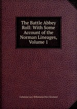 The Battle Abbey Roll: With Some Account of the Norman Lineages, Volume 1