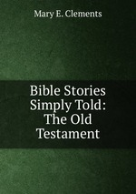Bible Stories Simply Told: The Old Testament