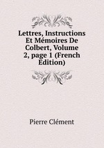 Lettres, Instructions Et Mmoires De Colbert, Volume 2, page 1 (French Edition)
