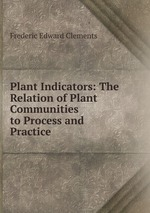 Plant Indicators: The Relation of Plant Communities to Process and Practice