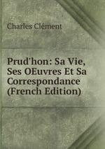 Prud`hon: Sa Vie, Ses OEuvres Et Sa Correspondance (French Edition)