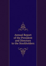 Annual Report of the President and Directors to the Stockholders
