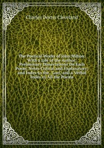 The Poetical Works of John Milton: With a Life of the Author; Preliminary Dissertations On Each Poem; Notes Critical and Explanatory; and Index to the . Lost; and a Verbal Index to All the Poems