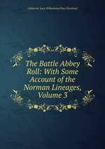 The Battle Abbey Roll: With Some Account of the Norman Lineages, Volume 3