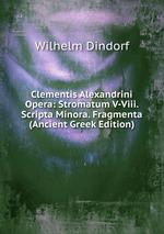Clementis Alexandrini Opera: Stromatum V-Viii. Scripta Minora. Fragmenta (Ancient Greek Edition)