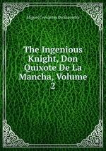 The Ingenious Knight, Don Quixote De La Mancha, Volume 2