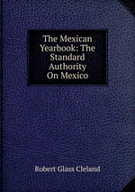 The Mexican Yearbook: The Standard Authority On Mexico