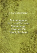 Michelangelo Extr. and Tr. from Michelange, Lonard De Vinci, Raphael