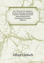 Zur Theorie Der Binren Formen Sechster Ordnung Und Zur Dreitheilung Der Hyperelliptischen Functionen (German Edition)