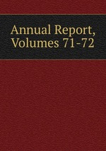 Annual Report, Volumes 71-72