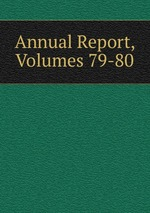 Annual Report, Volumes 79-80