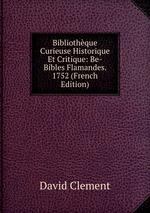 Bibliothque Curieuse Historique Et Critique: Be-Bibles Flamandes. 1752 (French Edition)