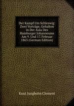 Der Kampf Um Schleswig: Zwei Vortrge, Gehalten in Der Aula Des Hamburger Johanneums Am 9. Und 17. Februar 1863 (German Edition)