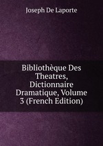 Bibliothque Des Theatres, Dictionnaire Dramatique, Volume 3 (French Edition)