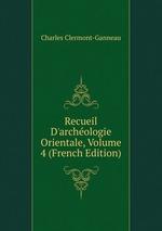 Recueil D`archologie Orientale, Volume 4 (French Edition)