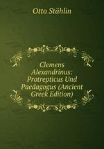 Clemens Alexandrinus: Protrepticus Und Paedagogus (Ancient Greek Edition)