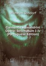 Clementis Alexandrini Opera: Stromatum I-Iv (Portuguese Edition)