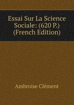 Essai Sur La Science Sociale: (620 P.) (French Edition)